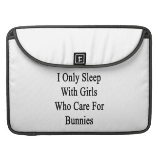 I Only Sleep With Girls Who Care For Bunnies MacBook Pro Sleeves