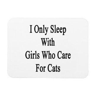 I Only Sleep With Girls Who Care For Cats Rectangular Photo Magnet