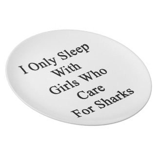 I Only Sleep With Girls Who Care For Sharks Dinner Plates