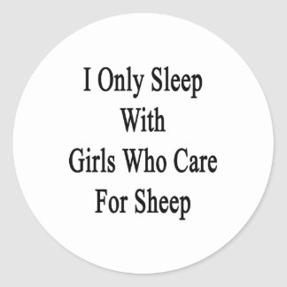 I Only Sleep With Girls Who Care For Sheep Round Sticker