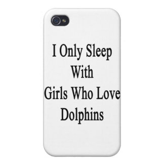 I Only Sleep With Girls Who Love Dolphins iPhone 4 Case