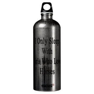 I Only Sleep With Girls Who Love Horses SIGG Traveler 1.0L Water Bottle