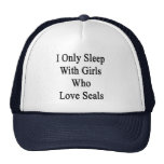 I Only Sleep With Girls Who Love Seals Hat