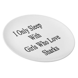 I Only Sleep With Girls Who Love Sharks Dinner Plates