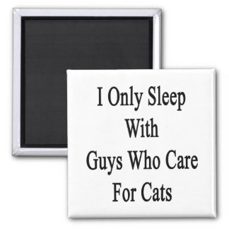 I Only Sleep With Guys Who Care For Cats 2 Inch Square Magnet