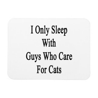 I Only Sleep With Guys Who Care For Cats Rectangular Photo Magnet
