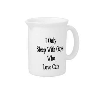 I Only Sleep With Guys Who Love Cats Beverage Pitcher
