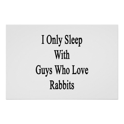 I Only Sleep With Guys Who Love Rabbits Poster