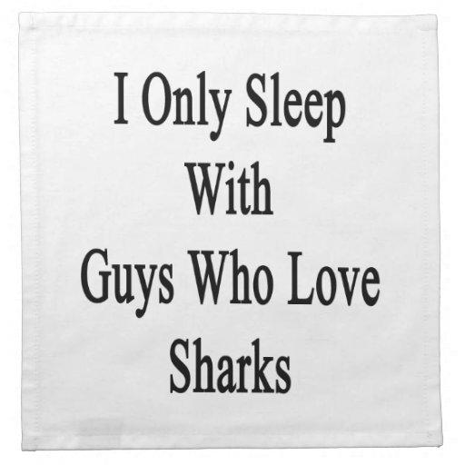 I Only Sleep With Guys Who Love Sharks Printed Napkins