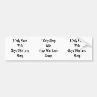 I Only Sleep With Guys Who Love Sheep Bumper Sticker
