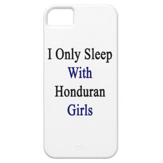 I Only Sleep With Honduran Girls iPhone 5 Cases