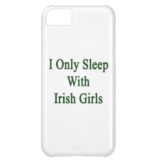 I Only Sleep With Irish Girls Cover For iPhone 5C