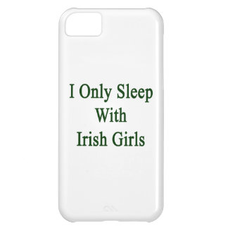 I Only Sleep With Irish Girls Case For iPhone 5C
