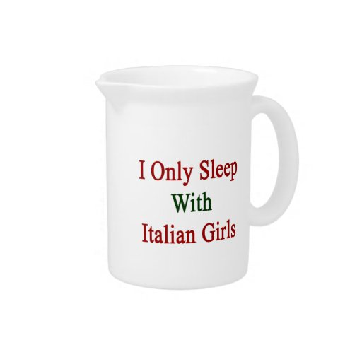 I Only Sleep With Italian Girls Drink Pitchers