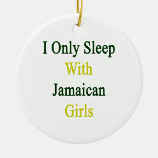 I Only Sleep With Jamaican Girls Ornament