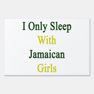 I Only Sleep With Jamaican Girls Signs