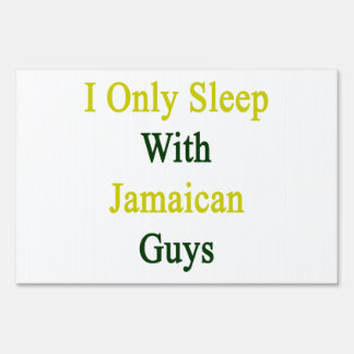 I Only Sleep With Jamaican Guys Signs