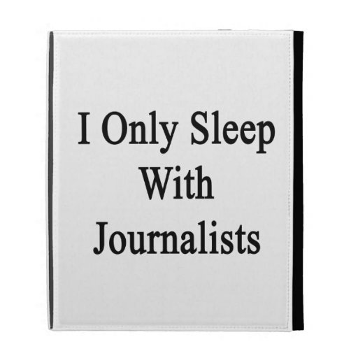 I Only Sleep With Journalists iPad Cases