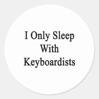 I Only Sleep With Keyboardists Round Sticker