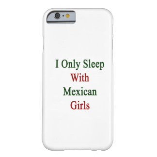 I Only Sleep With Mexican Girls iPhone 6 Case