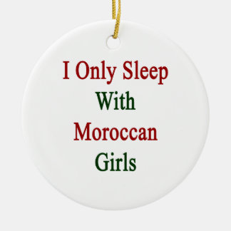 I Only Sleep With Moroccan Girls Christmas Ornament