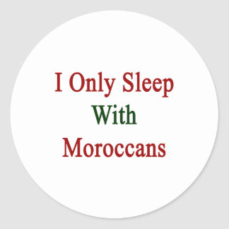 I Only Sleep With Moroccans Classic Round Sticker