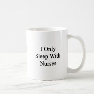 I Only Sleep With Nurses Mugs