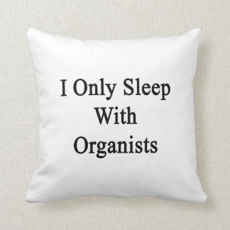 I Only Sleep With Organists Pillows