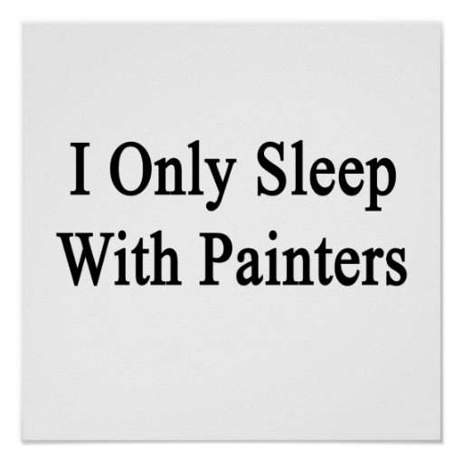 I Only Sleep With Painters Poster