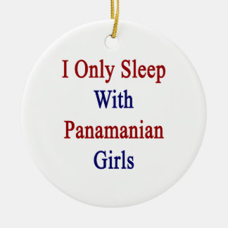 I Only Sleep With Panamanian Girls Ornament