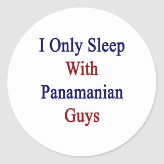I Only Sleep With Panamanian Guys Classic Round Sticker