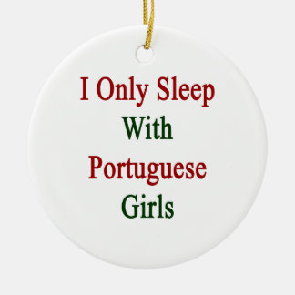 I Only Sleep With Portuguese Girls Ornament