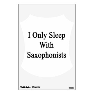 I Only Sleep With Saxophonists Wall Stickers