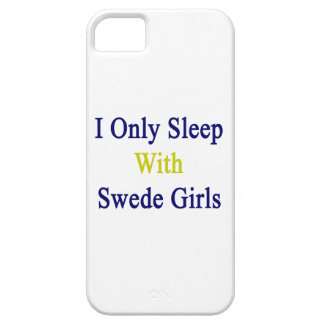 I Only Sleep With Swede Girls iPhone 5 Case