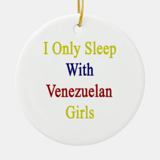 I Only Sleep With Venezuelan Girls Christmas Tree Ornament