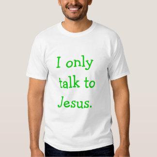 i only talk to jesus shirt