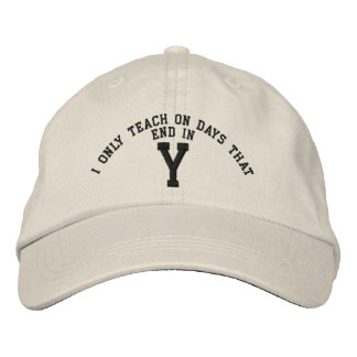 I only Teach on days that end in Y embroidery Embroidered Baseball Caps
