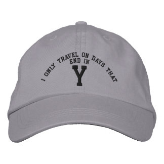 I only Travel on days that end in Y embroidery Embroidered Baseball Hat