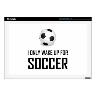 I Only Wake Up For Soccer Skin For Laptop