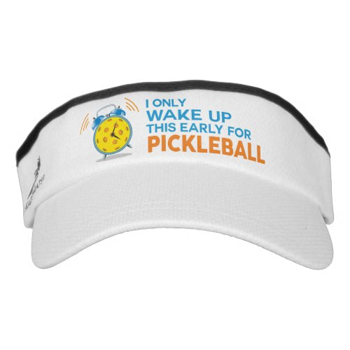 I Only Wake Up This Early for Pickleball Visor