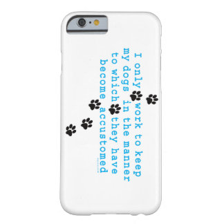 I ONLY WORK TO KEEP MY DOGS BARELY THERE iPhone 6 CASE