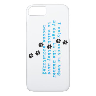 I ONLY WORK TO KEEP MY DOGS iPhone 8/7 CASE