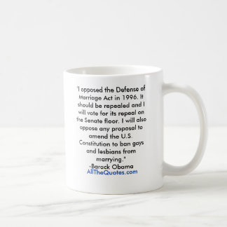 """""""I opposed the Defense of Marriage Act in 1996.... Coffee Mug"""