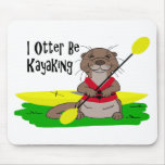 I Otter Be Kayaking Mouse Pad