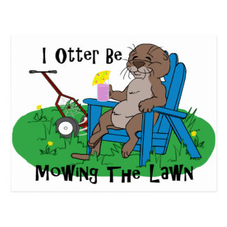 I Otter Be Mowing The Lawn Postcard