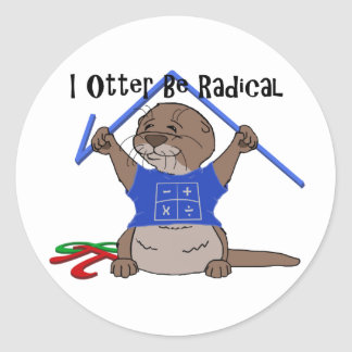 I Otter Be Radical Round Sticker