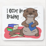 I Otter Be Reading Mouse Pad