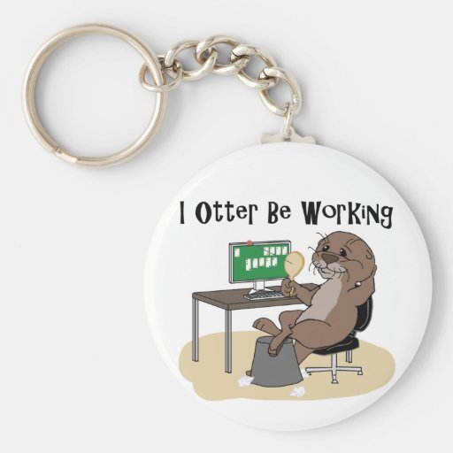 I Otter Be Working Basic Round Button Keychain