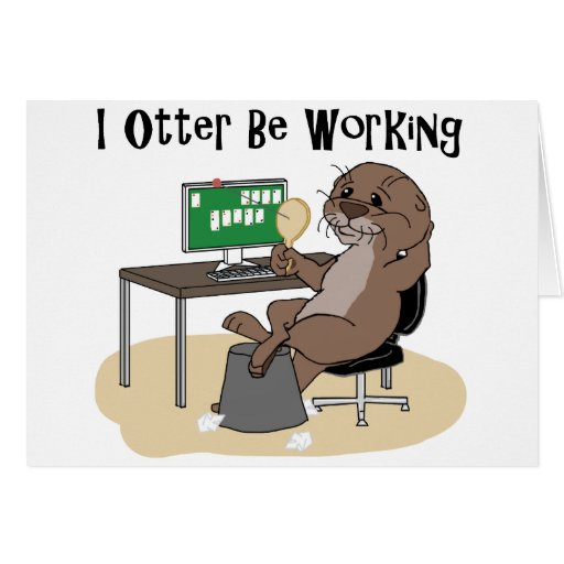 I Otter Be Working Card