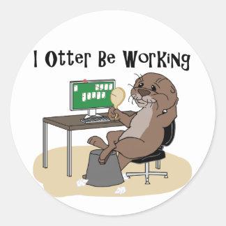I Otter Be Working Classic Round Sticker